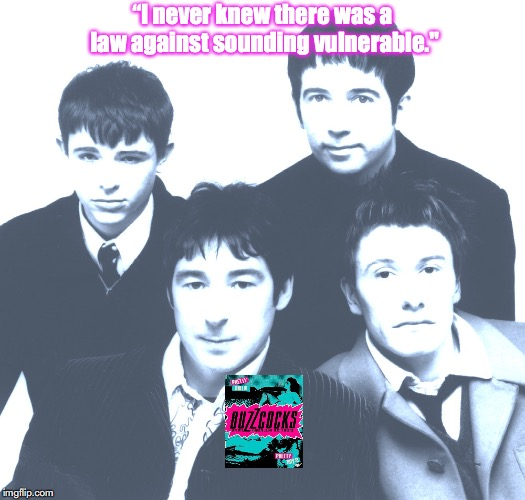 "Buzzcocks | ""I never knew there was a law against sounding vulnerable."" 