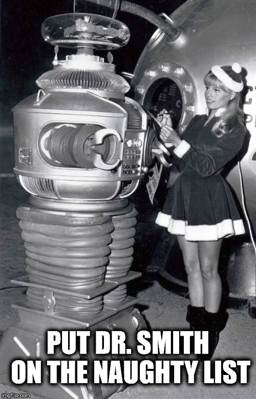 Lost in Space Christmas | PUT DR. SMITH ON THE NAUGHTY LIST | image tagged in lost in space,christmas | made w/ Imgflip meme maker