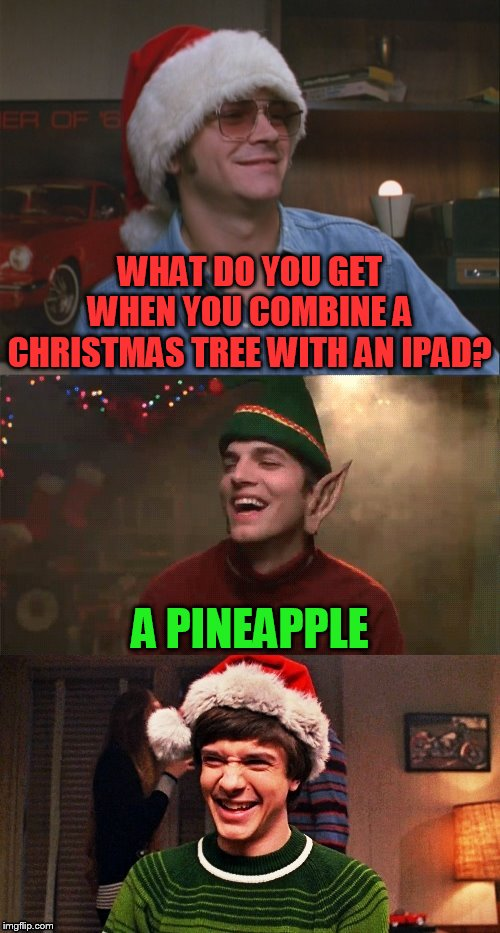 That '70s Show Christmas Puns | WHAT DO YOU GET WHEN YOU COMBINE A CHRISTMAS TREE WITH AN IPAD? A PINEAPPLE | image tagged in that '70s show christmas puns,memes,jokes,that 70's show,ipad pineapple,christmas | made w/ Imgflip meme maker