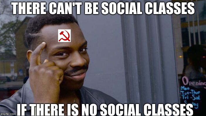 Roll Safe Think About It Meme | THERE CAN'T BE SOCIAL CLASSES IF THERE IS NO SOCIAL CLASSES | image tagged in memes,roll safe think about it | made w/ Imgflip meme maker