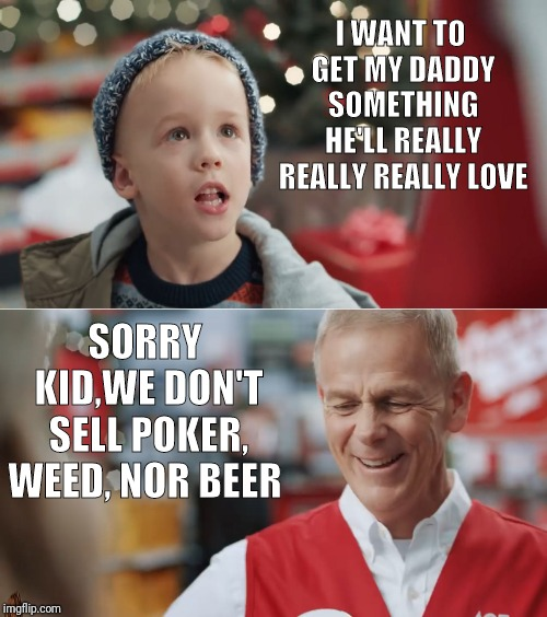 His dad got nothing for Christmas | I WANT TO GET MY DADDY SOMETHING HE'LL REALLY REALLY REALLY LOVE SORRY KID,WE DON'T SELL POKER, WEED, NOR BEER | image tagged in i want to get my daddy something he'll really really really love,memes,funny memes | made w/ Imgflip meme maker