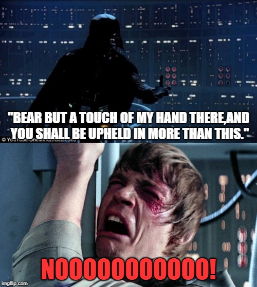 "darth vader luke skywalker | ""BEAR BUT A TOUCH OF MY HAND THERE,AND YOU SHALL BE UPHELD IN MORE THAN THIS."" NOOOOOOOOOOO! 