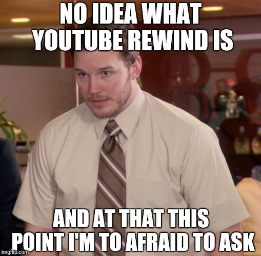 Afraid To Ask Andy | NO IDEA WHAT YOUTUBE REWIND IS AND AT THAT THIS POINT I'M TO AFRAID TO ASK | image tagged in memes,afraid to ask andy,youtube rewind,yayaya | made w/ Imgflip meme maker