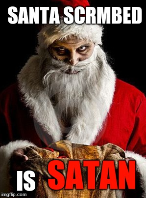 Satan is Santa | SANTA SCRMBED IS SATAN | image tagged in santa,satan,devil,creepy | made w/ Imgflip meme maker