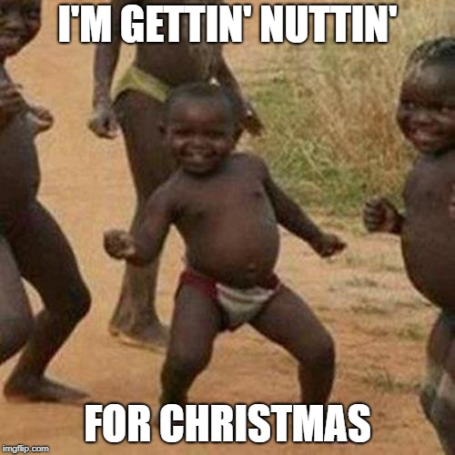 Santa's Claws | I'M GETTIN' NUTTIN' FOR CHRISTMAS | image tagged in memes,third world success kid,christmas,presents,nothing,santa | made w/ Imgflip meme maker