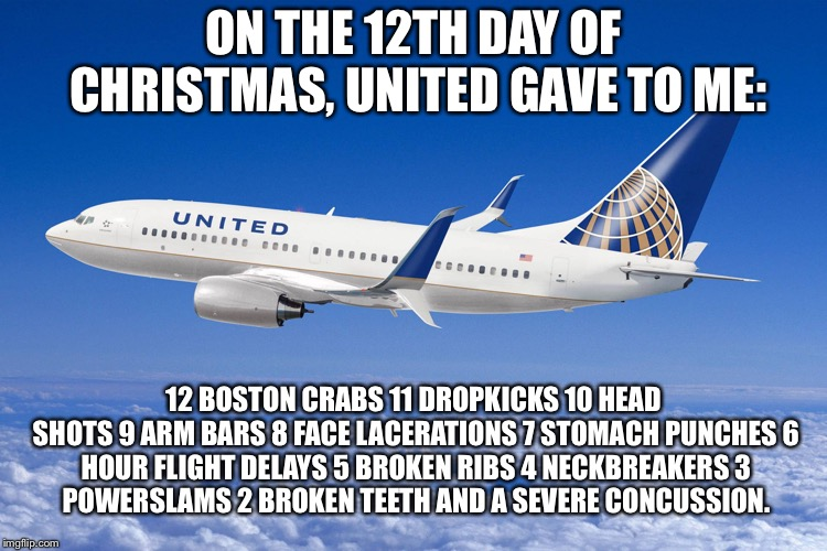 12 Days Of United | ON THE 12TH DAY OF CHRISTMAS, UNITED GAVE TO ME: 12 BOSTON CRABS 11 DROPKICKS 10 HEAD SHOTS 9 ARM BARS 8 FACE LACERATIONS 7 STOMACH PUNCHES  | image tagged in united airlines,memes,christmas carol,united airlines asian doc,fight,wrestling | made w/ Imgflip meme maker