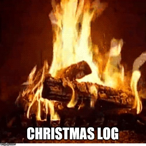 chistmas log | CHRISTMAS LOG | image tagged in fire place,christmas fire place,memes,meme | made w/ Imgflip meme maker