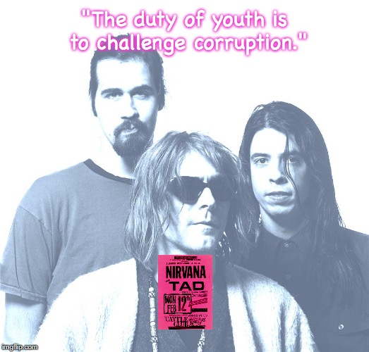 "Nirvana | ""The duty of youth is to challenge corruption."" 