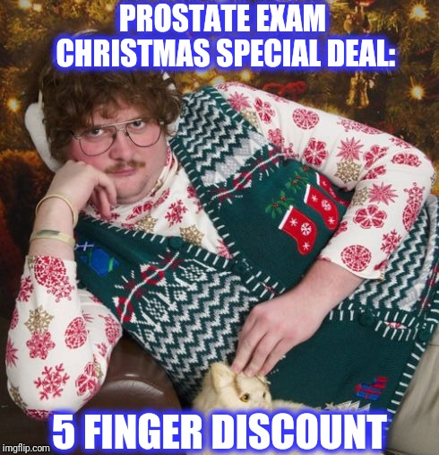 creepy christmas | PROSTATE EXAM CHRISTMAS SPECIAL DEAL: 5 FINGER DISCOUNT | image tagged in creepy christmas,scumbag | made w/ Imgflip meme maker