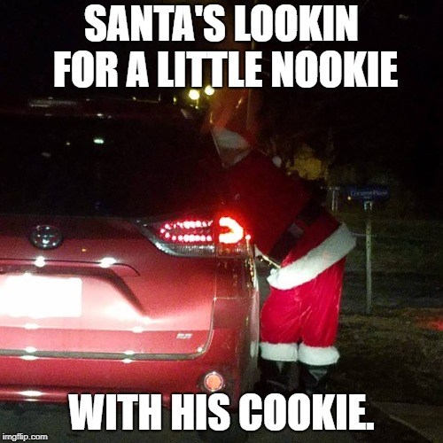 On Santa's lap | SANTA'S LOOKIN FOR A LITTLE NOOKIE WITH HIS COOKIE. | image tagged in santa,santa claus,bad santa,jersey santa,xmas | made w/ Imgflip meme maker