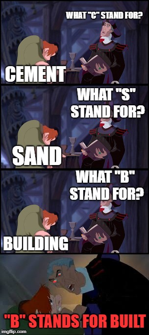 "WHAT ""C"" STAND FOR? CEMENT WHAT ""S"" STAND FOR? SAND WHAT ""B"" STAND FOR? BUILDING ""B"" STANDS FOR BUILT 