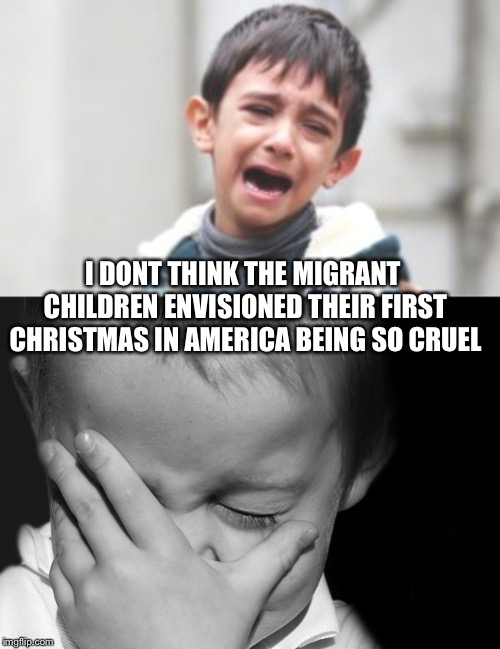 Migrant chilren Christmas  | I DONT THINK THE MIGRANT CHILDREN ENVISIONED THEIR FIRST CHRISTMAS IN AMERICA BEING SO CRUEL | image tagged in immigrant children,the border wall,trump shutdown,trump mueller,kids at the border | made w/ Imgflip meme maker