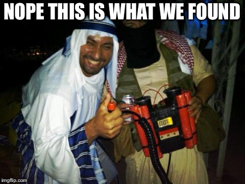Muslim clock bomb | NOPE THIS IS WHAT WE FOUND | image tagged in muslim clock bomb | made w/ Imgflip meme maker