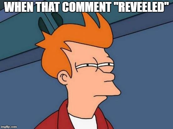 "WHEN THAT COMMENT ""REVEELED"" 