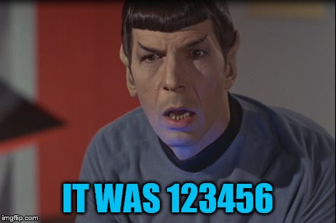 IT WAS 123456 | made w/ Imgflip meme maker