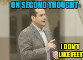 adrian monk | ON SECOND THOUGHT I DON'T LIKE FEET | image tagged in adrian monk | made w/ Imgflip meme maker