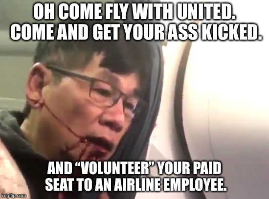 "O Come Fly With United | OH COME FLY WITH UNITED. COME AND GET YOUR ASS KICKED. AND ""VOLUNTEER"" YOUR PAID SEATTO AN AIRLINE EMPLOYEE. 