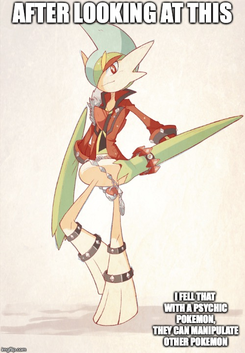 Gallade Attire |  AFTER LOOKING AT THIS; I FELL THAT WITH A PSYCHIC POKEMON, THEY CAN MANIPULATE OTHER POKEMON | image tagged in gallade,pokemon,memes | made w/ Imgflip meme maker