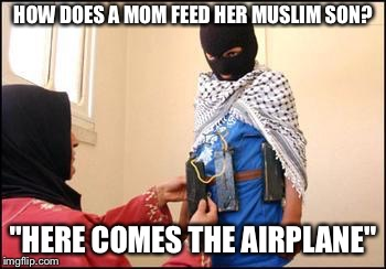 "Child Muslim Suicide Bomber |  HOW DOES A MOM FEED HER MUSLIM SON? ""HERE COMES THE AIRPLANE"" 
