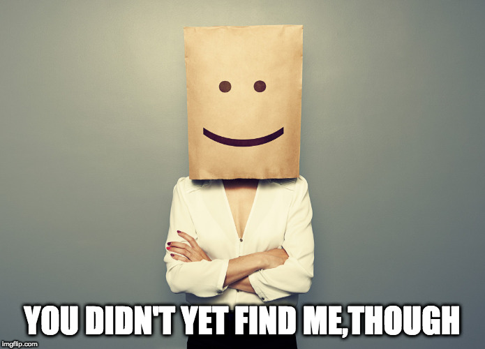 Bad hider  | YOU DIDN'T YET FIND ME,THOUGH | image tagged in bad hider | made w/ Imgflip meme maker