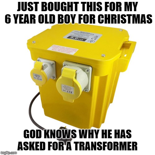 Transformer for Christmas | JUST BOUGHT THIS FOR MY 6 YEAR OLD BOY FOR CHRISTMAS GOD KNOWS WHY HE HAS ASKED FOR A TRANSFORMER | image tagged in transformer,christmas,christmas memes,funny memes,lol so funny | made w/ Imgflip meme maker