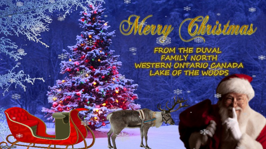 merry christmas | FROM THE DUVAL FAMILY NORTH WESTERN ONTARIO CANADA LAKE OF THE WOODS | image tagged in merry christmas card,merry christmas,meme,memes,raindeer,santa | made w/ Imgflip meme maker