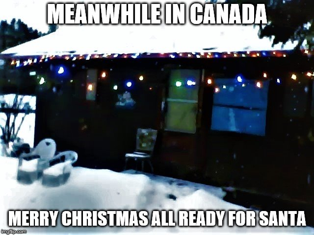 meanwhile in Canada  | MEANWHILE IN CANADA MERRY CHRISTMAS ALL READY FOR SANTA | image tagged in meanwhile in canada,winter,meme,memes,canada,christmas lights | made w/ Imgflip meme maker