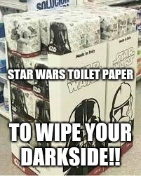 What a great idea!! | STAR WARS TOILET PAPER TO WIPE YOUR DARKSIDE!! | image tagged in memes,star wars,dark side | made w/ Imgflip meme maker