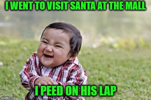 Evil Toddler Christmas  | I WENT TO VISIT SANTA AT THE MALL I PEED ON HIS LAP | image tagged in memes,evil toddler,santa claus,happy holidays,merry christmas | made w/ Imgflip meme maker