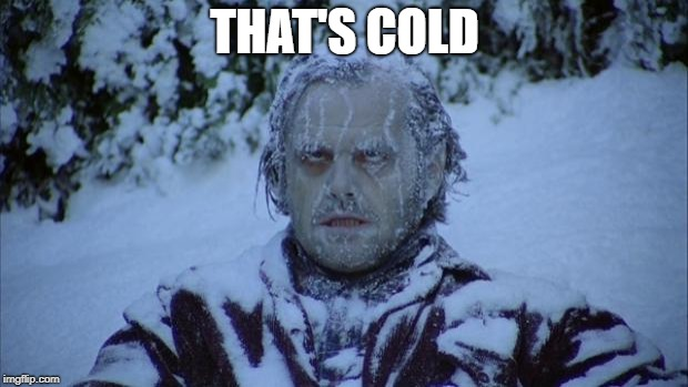 Cold | THAT'S COLD | image tagged in cold | made w/ Imgflip meme maker