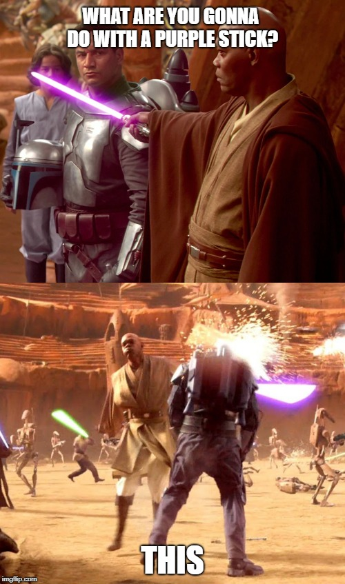 WHAT ARE YOU GONNA DO WITH A PURPLE STICK? THIS | image tagged in star wars,mace windu,jango fett,lightsaber | made w/ Imgflip meme maker