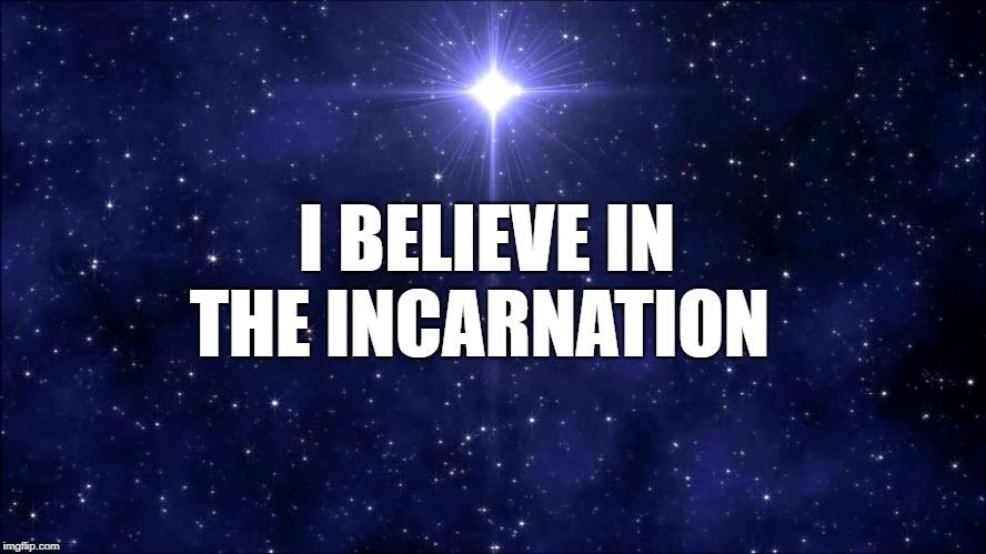 I believe | I BELIEVE IN THE INCARNATION | image tagged in inspirational,christianity | made w/ Imgflip meme maker