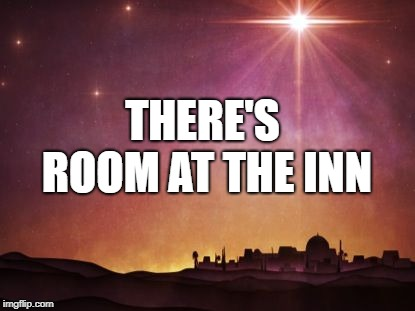 Room at the inn | THERE'S ROOM AT THE INN | image tagged in buddy christ happy birthday,inspirational | made w/ Imgflip meme maker