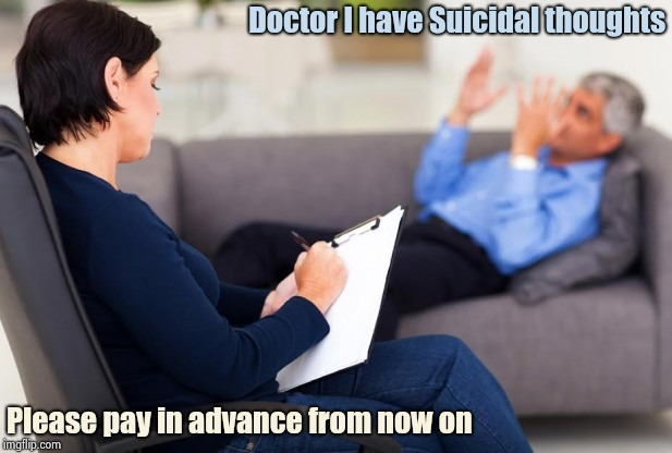 Rodney Dangerfield got no respect | Doctor I have Suicidal thoughts Please pay in advance from now on | image tagged in psychiatrist,classic rodney,disrespect,comic,genius | made w/ Imgflip meme maker