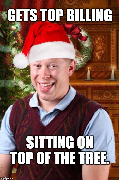 BLB Christmas  | GETS TOP BILLING SITTING ON TOP OF THE TREE. | image tagged in blb christmas | made w/ Imgflip meme maker