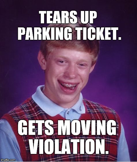 This could only happen to Bad Luck Brian. Shout out to yurmemeguy and BenToutashape for the idea. |  TEARS UP PARKING TICKET. GETS MOVING VIOLATION. | image tagged in bad luck brian,parking ticket,moving violation,yermemeguy,bentoutashape,douglie | made w/ Imgflip meme maker