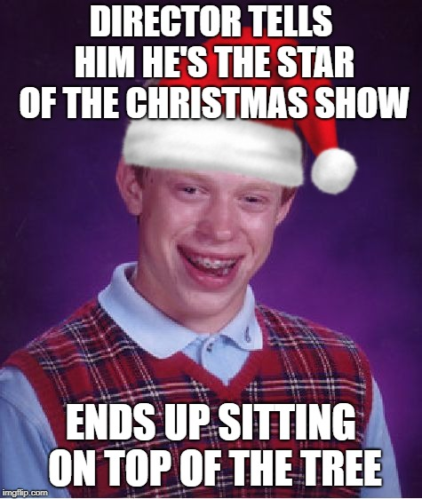 DIRECTOR TELLS HIM HE'S THE STAR OF THE CHRISTMAS SHOW ENDS UP SITTING ON TOP OF THE TREE | made w/ Imgflip meme maker