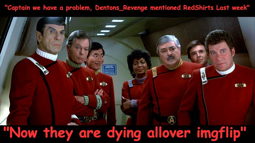 "Imitation is the sincerest form of flattery | ""Captain we have a problem, Dentons_Revenge mentioned RedShirts Last week"" ""Now they are dying allover imgflip"" 