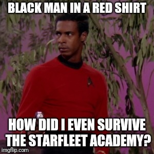 BLACK MAN IN A RED SHIRT HOW DID I EVEN SURVIVE THE STARFLEET ACADEMY? | made w/ Imgflip meme maker