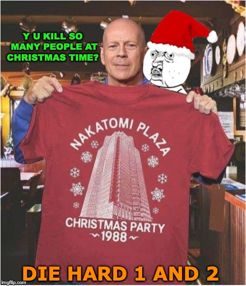 Haunted by The Ghost of Christmas Past | Y U KILL SO MANY PEOPLE AT CHRISTMAS TIME? DIE HARD 1 AND 2 | image tagged in christmas spirit,die hard,bruce willis,blockbuster,haunted | made w/ Imgflip meme maker