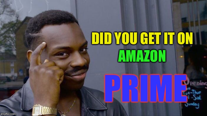 Roll Safe Think About It Meme | DID YOU GET IT ON AMAZON PRIME | image tagged in memes,roll safe think about it | made w/ Imgflip meme maker
