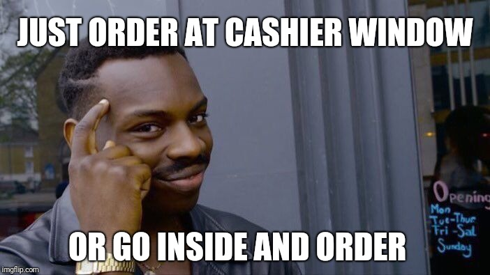 Roll Safe Think About It Meme | OR GO INSIDE AND ORDER JUST ORDER AT CASHIER WINDOW | image tagged in memes,roll safe think about it | made w/ Imgflip meme maker