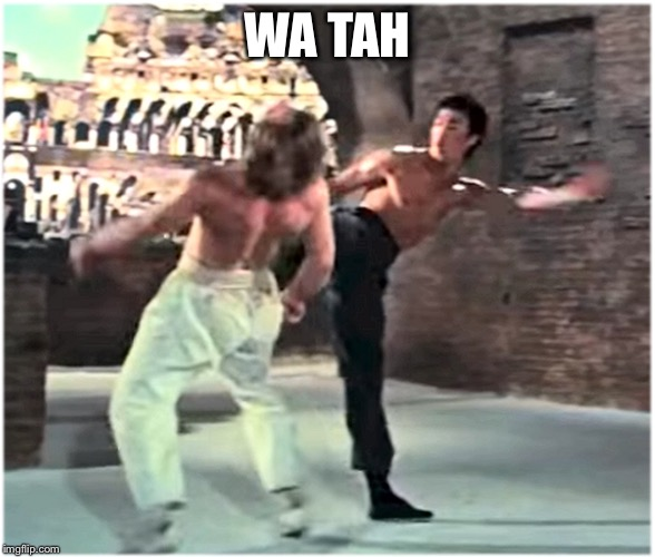 Bruce Leeith Kicks Chucks face | WA TAH | image tagged in bruce leeith kicks chucks face | made w/ Imgflip meme maker