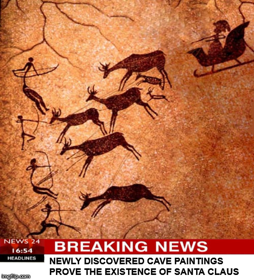 Who knew that the first Christmas visit by Santa would be misunderstood  | NEWLY DISCOVERED CAVE PAINTINGS PROVE THE EXISTENCE OF SANTA CLAUS | image tagged in santa claus,cave paintings,merry christmas,happy holidays,prehistoric | made w/ Imgflip meme maker