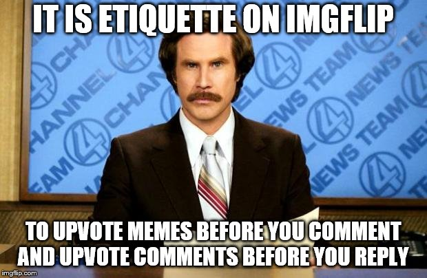 Public Service Announcement: too many people dont do this | IT IS ETIQUETTE ON IMGFLIP TO UPVOTE MEMES BEFORE YOU COMMENT AND UPVOTE COMMENTS BEFORE YOU REPLY | image tagged in breaking news,imgflip unite,upvote,public service announcement,help,actual advice mallard | made w/ Imgflip meme maker