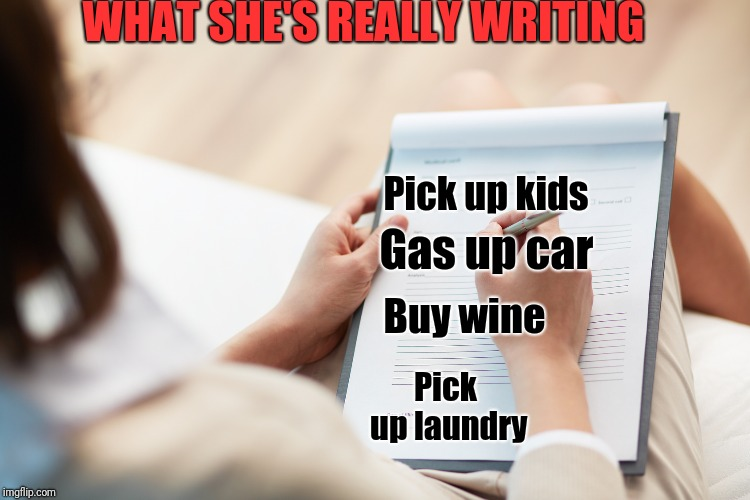 WHAT SHE'S REALLY WRITING Pick up laundry Buy wine Pick up kids Gas up car | made w/ Imgflip meme maker