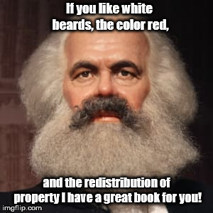 Marxist Christmas | If you like white beards, the color red, and the redistribution of property I have a great book for you! | image tagged in christmas in russia,karl marx,white beards,santa claus,christmas presents | made w/ Imgflip meme maker