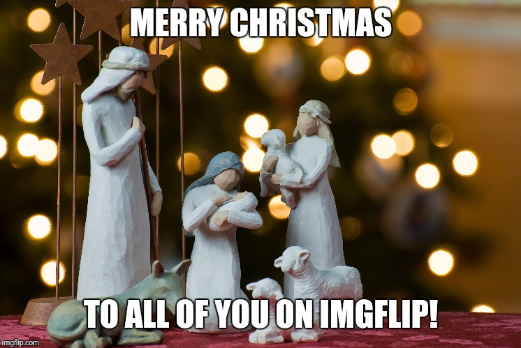 The reason for the season, I hope your Christmas is not just a gift swap, enjoy the ones you love and know you are loved! | MERRY CHRISTMAS TO ALL OF YOU ON IMGFLIP! | image tagged in christmas,nativity,jesus christ,merry christmas,happy holidays | made w/ Imgflip meme maker