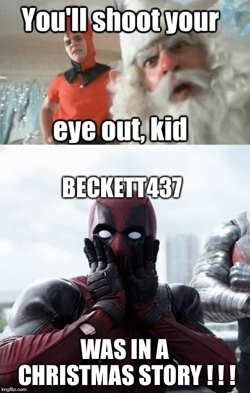 BECKETT437 WAS IN A CHRISTMAS STORY ! ! ! | image tagged in memes,deadpool surprised,beckett437,youll shoot your eye out kid | made w/ Imgflip meme maker