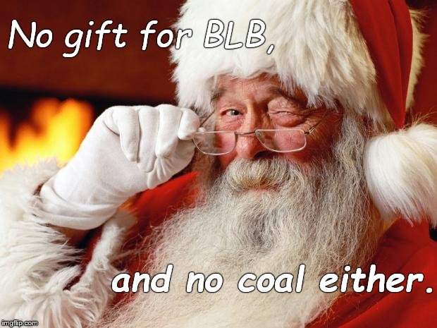 santa | No gift for BLB, and no coal either. | image tagged in santa | made w/ Imgflip meme maker